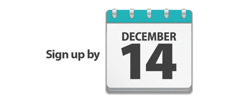 On left text that says 'sign up by.' On right calendar page image that says 'December 14.'