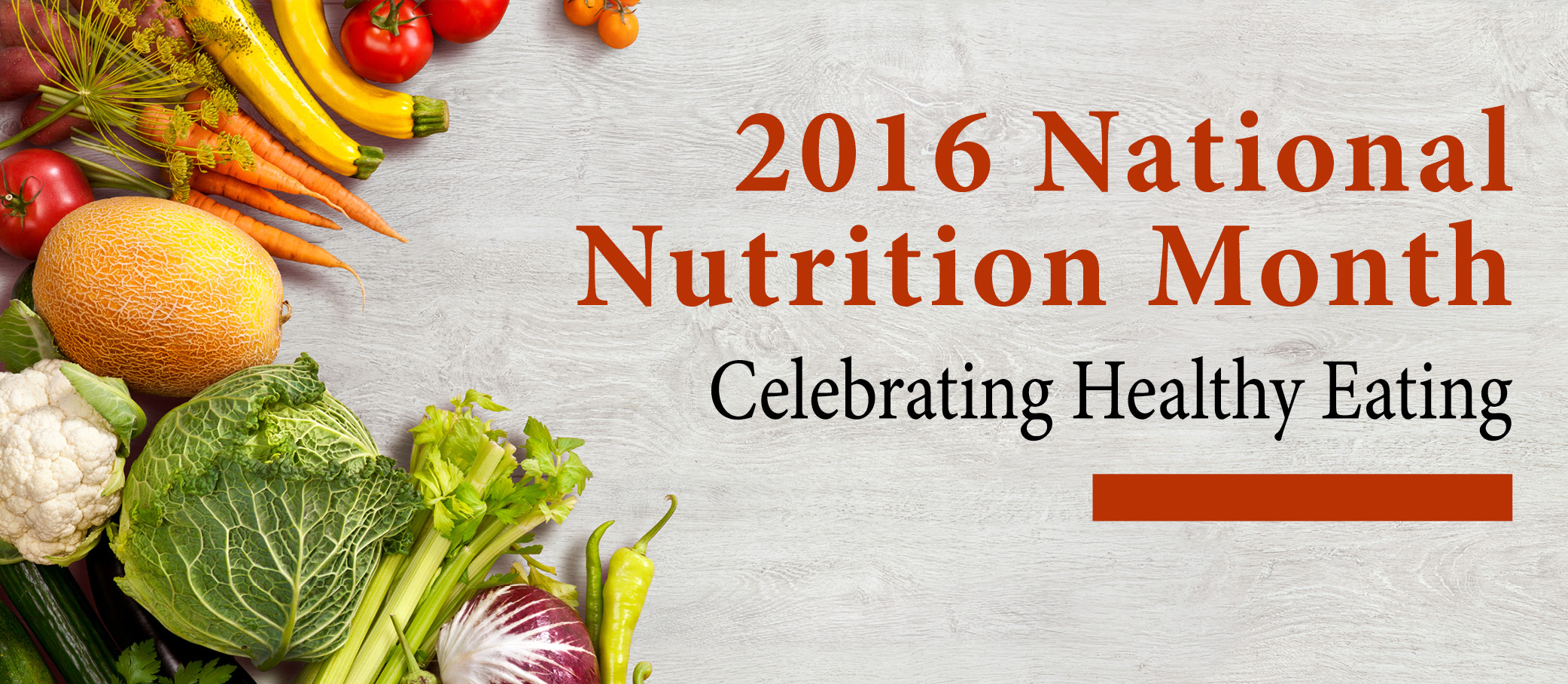 Graphic for with photo of vegetables that reads: 2016 National Nutrition Month, Celebrating Healthy Eating