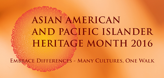 graphic with Shades of tan background. Primary image is a sphere colored orange. Dark brown colored headline: ASIAN AMERICAN AND PACIFIC ISLANDER HERITAGE MONTH 2016. Dark colored subtext: EMBRACE DIFFERENCES- MANY CULTURES, ONE WALK.