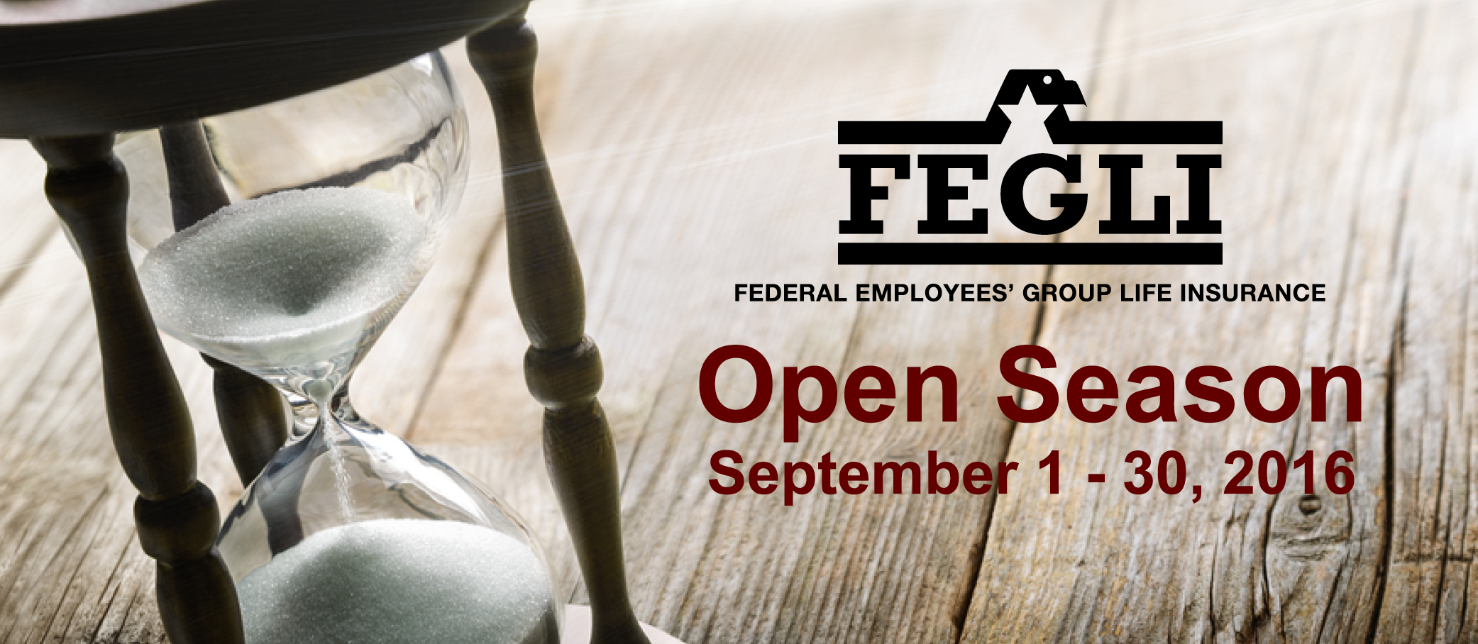 An hourglass with sand running through it. On the side is the FEGLI logo and the words Federal Employees' Group Life Insurance. Open Season: September 1- 30, 2016