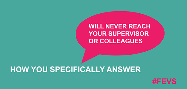 Pink speach bubble with green background. Speach bubble contains the following 'WILL NEVER REACH YOUR SUPERVISOR OR COLLEAGUES'. Headline reads 'HOW YOU SPECIFICALLY ANSWER'. Lower corner right pink colored sub text reads '#FEVS'