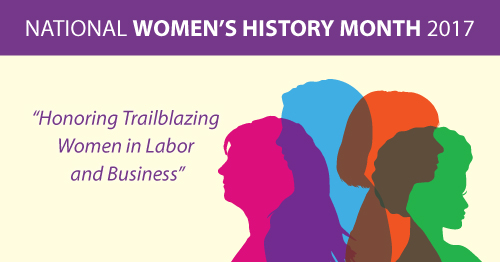 National Women's History Month 2017: Honoring Trailblazing Women in Labor and Business