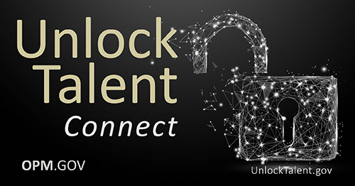 The picture says Unlock Talent Connect with a picture of a lock and the words OPM.gov and UnlockTalent.gov
