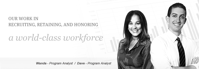 Our work in recruiting, retaining, and honoring a World-class Workforce, Photo showing Wanda - Management/Program Analyst, Dave - Presidental Management Fellow, Program Analyst