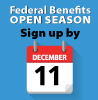 Federal Benefits Open Season, sign up by December 11.